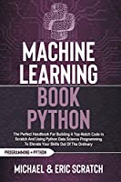 Machine Learning Book Python COLOR VERSION: The Perfect Handbook For Building A Top-Notch Code In Scratch And Using Python Data Science Programming To Elevate Your Skills Out Of The Ordinary (Python Programming Language-)
