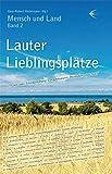Lauter Lieblingsplätze: '… wo uns Mecklenburg-Vorpommern besonders gut tut!' (Mensch und Land)