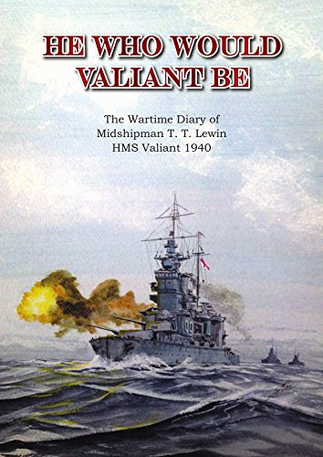 He Who Would Valiant Be: The Wartime Diary of Midshipman T. T. Lewin, HMS Valiant 1940 (English Edition)