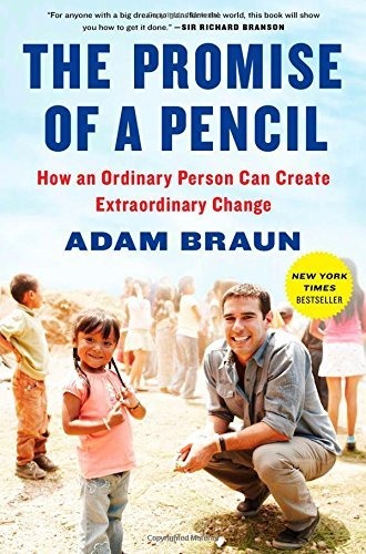 The Promise of a Pencil: How an Ordinary Person Can Create Extraordinary Change by Adam Braun (2014-03-18)