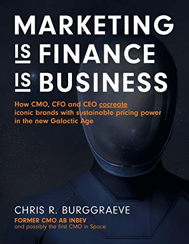 MARKETING is FINANCE is BUSINESS: How CMO, CFO and CEO cocreate iconic brands with sustainable pricing power in the new Galactic Age