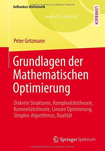 Vieweg Studium, Nr.90, Optimierung: Diskrete Strukturen, Komplexitätstheorie, Konvexitätstheorie, Lineare Optimierung, Simplex-Algorithmus, Dualität (Aufbaukurs Mathematik)