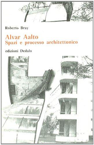 Alvar Aalto. Spazi e processo architettonico