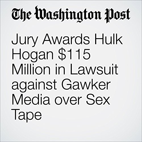 Jury Awards Hulk Hogan $115 Million in Lawsuit against Gawker Media over Sex Tape audiobook cover art