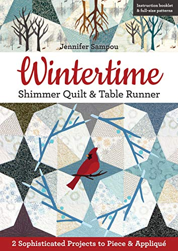 Wintertime Shimmer Quilt & Table Runner: 2 Sophisticated Projects to Piece & Appliqu