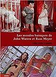 Les Mondes baroques de John Waters et Russ Meyer - Cinéma trash et cinéma érotique