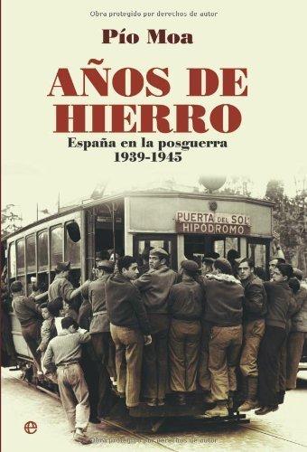 Años de Hierro: España en la Posguerra 1939-1945 de [Pío Moa Rodríguez]