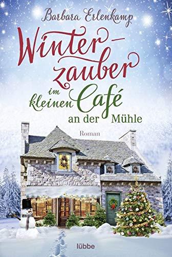 Winterzauber im kleinen Café an der Mühle (Café-Liebesroman zum Wohlfühlen, Band 2)