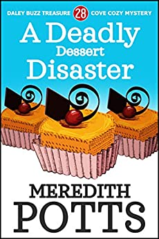 A Deadly Dessert Disaster (Daley Buzz Treasure Cove Cozy Mystery Book 28) by [Meredith Potts]