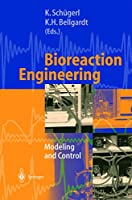 Bioreaction Engineering: Modeling and Control