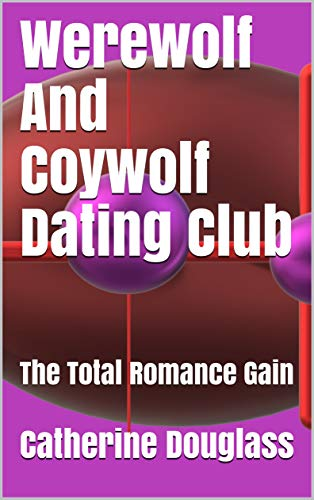 Werewolf And Coywolf Dating Club: The Total Romance Gain (English Edition)