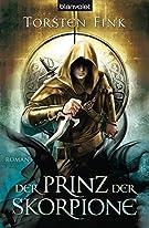 Der Prinz der Skorpione: Roman - Der Schattenprinz 3 (Schattenprinz-Trilogie, Band 3)
