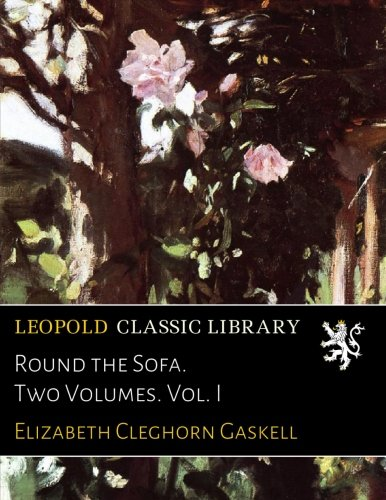 Round the Sofa. Two Volumes. Vol. I