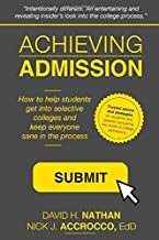 Achieving Admission: How to Help Students Get into Selective Colleges and Keep Everyone Sane in the Process