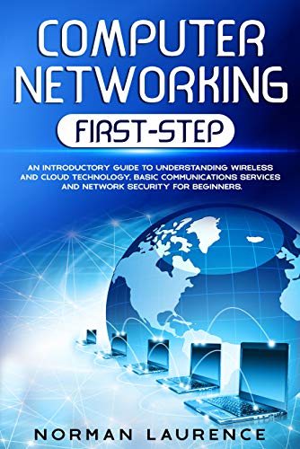 Computer Networking First-Step: An introductory guide to understanding wireless and cloud technology, basic communications services and...