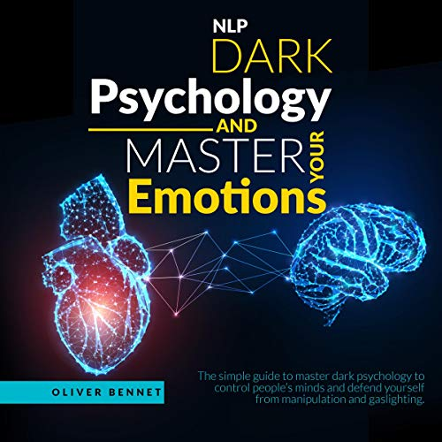 NLP Dark Psychology and Master Your Emotions Audiobook By Oliver Bennet cover art