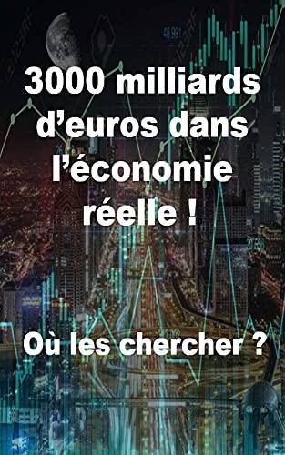 3000 milliards d'euros dans l'économie réelle ! Où les chercher ?: Pacte vert européen (French Edition)