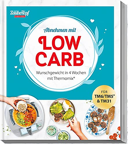 mein ZauberTopf EINFACH LECKER! Abnehmen mit Low-Carb – Wunschgewicht in 4 Wochen: Lieblingsrezepte für Thermomix®