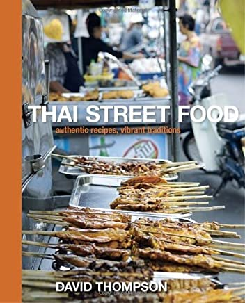 Thai Street Food: Authentic Recipes, Vibrant Traditions by David Thompson(2010-09-21)