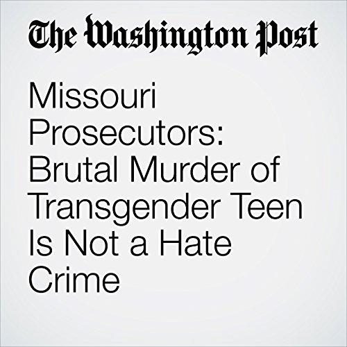 Missouri Prosecutors: Brutal Murder of Transgender Teen Is Not a Hate Crime copertina