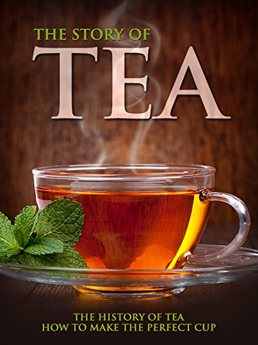 The Story of Tea: The History of Tea & How to Make the Perfect Cup