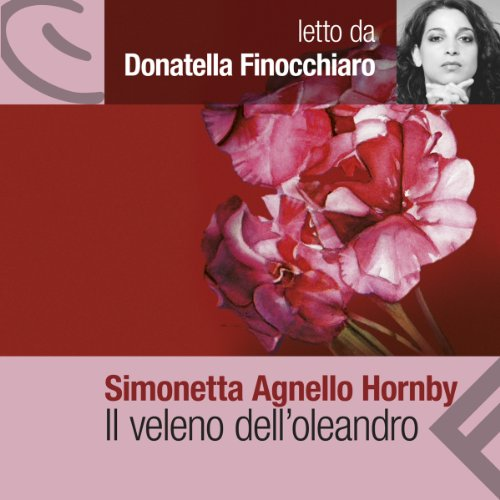Il veleno dell'oleandro                   By:                                                                                                                                 Simonetta Agnello Hornby                               Narrated by:                                                                                                                                 Donatella Finocchiaro                      Length: 6 hrs and 55 mins     1 rating     Overall 5.0