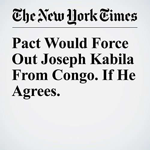 Pact Would Force Out Joseph Kabila From Congo. If He Agrees. copertina