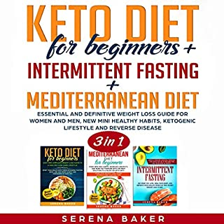 Keto Diet for Beginners + Intermittent Fasting + Mediterranean Diet: 3 in 1     Essential and Definitive Weight Loss Guide for Women and Men, New Mini Healthy Habits, Ketogenic Lifestyle and Reverse Disease              By:                                                                                                                                 Serena Baker                               Narrated by:                                                                                                                                 Liz Krane,                                                                                        Abigail Carson                      Length: 10 hrs and 12 mins     25 ratings     Overall 4.8