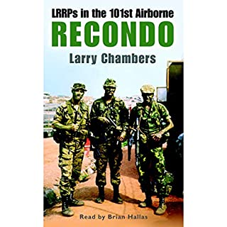 Recondo: LRRPs in the 101st Airborne                   Written by:                                                                                                                                 Larry Chambers                               Narrated by:                                                                                                                                 Brian Hallas                      Length: 2 hrs and 7 mins     2 ratings     Overall 5.0