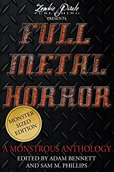 [Adam Bennett, Sam Phillips]のFULL METAL HORROR: A Monstrous Anthology (English Edition)