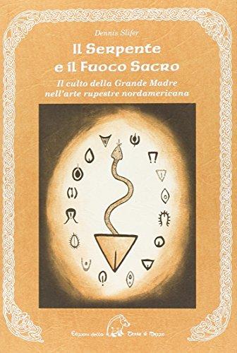 Il serpente e il fuoco sacro. Il culto della Grande Madre nell'arte rupestre nordamericana. Ediz. multilingue
