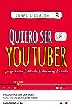 Quiero ser Youtuber: Todo lo que hay que saber para crear los mejores videos