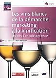 Les vins blancs de la démarche marketing à la vinification : Les clés d'un pilotage réussi (FA.ENV.AGRICOLE)