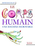Le corps humain - Une machine incroyable