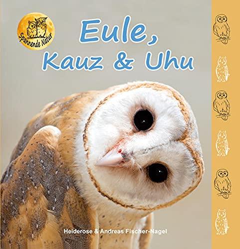 Eule, Kauz & Uhu (Spannende Natur)