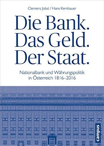 Die Bank. Das Geld. Der Staat.: Nationalbank und Währungspolitik in Österreich 1816-2016