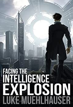 Facing the Intelligence Explosion by [Luke Muehlhauser]