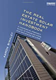The Real Estate Solar Investment Handbook: A Commercial Property Guide to Managing Risks and Maximizing Returns