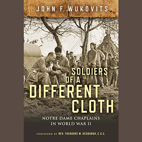 Soldiers of a Different Cloth Audiobook By John F. Wukovits,                                                                                        Fr. John I. Jenkins CSC CSC,                                                                                        Rev. Theodore M. Hesburgh CSC cover art