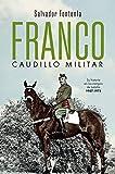Franco, caudillo militar: Su historia en los campos de batalla 1907-1975 (Historia del siglo XX)