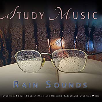Study Music: Soft Piano and Rain Sounds For Studying, Focus, Concentration and Relaxing Background Studying Music