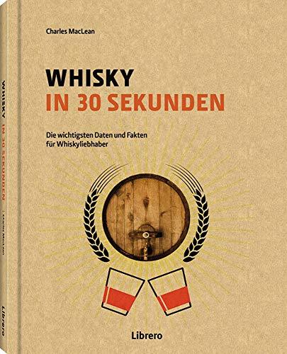 Whisky in 30 Sekunden: Die wichtigsten Daten und Fakten für Whiskyliebhaber