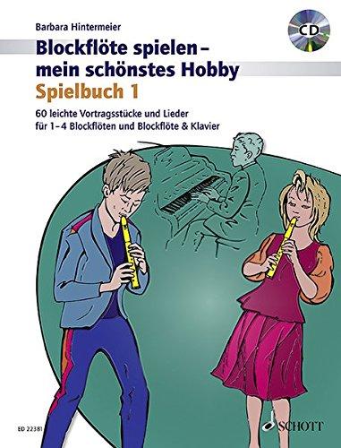 Blockflöte spielen - mein schönstes Hobby: Spielbuch. Band 1. 1-4 Sopran-Blockflöten und Klavier ad libitum. Ausgabe mit CD.: Spielbuch. Band 1. 1-4 ... und Klavier ad lib.. Ausgabe mit CD.