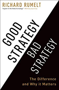 Good Strategy Bad Strategy: The Difference and Why It Matters by [Richard Rumelt]