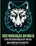 Mes Mandalas animaux Livre de Coloriage pour Adultes et enfants: Votre livre de coloriage anti-stress avec mandalas, aigles, éléphants, hiboux, ... loups, chevaux et bien plus à découvrir.