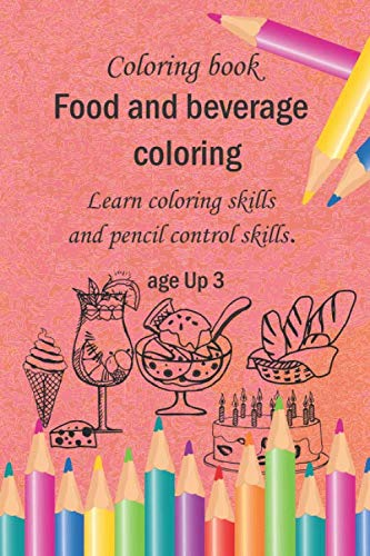 Coloring Book : Food and beverage coloring Learn coloring skills .and pencil control skills age Up3: 64 draw 34pages size  6 x 9 in (15.24 x 22.86 cm) for kids