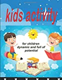 kids activity for children dynamic and full of potential: To learn and progress while having fun. Drawing, puzzles, writing letters and numbers, maze, math, coloring and much other ...