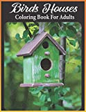 Birds Houses coloring book for adults: An Adult Birds Houses Coloring Book Featuring Cute birds houses, tress and fantasy houses scenes for relaxation (bird house coloring book)