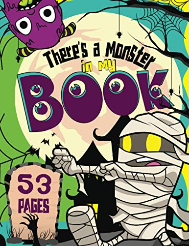 There's a Monster in my Book: Halloween Coloring Book for Kids with Cute Spooky and Scary Things Such as Jack-o-Lanterns, Ghosts, Witches, Haunted Houses and Monsters