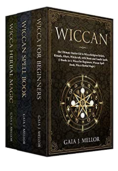 Wiccan: the Ultimate Starter Kit to Wicca Religion Beliefs, Rituals, Altars, Witchcraft, with Moon and Candle Spells (3 Books in 1: Wicca for Beginners, Wiccan Spell Book, Wicca Herbal Magic) by [Gaia J. Mellor]